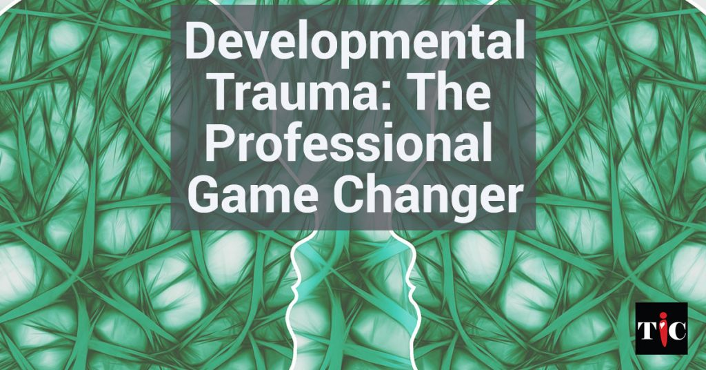Developmental Trauma: The Professional Game Changer